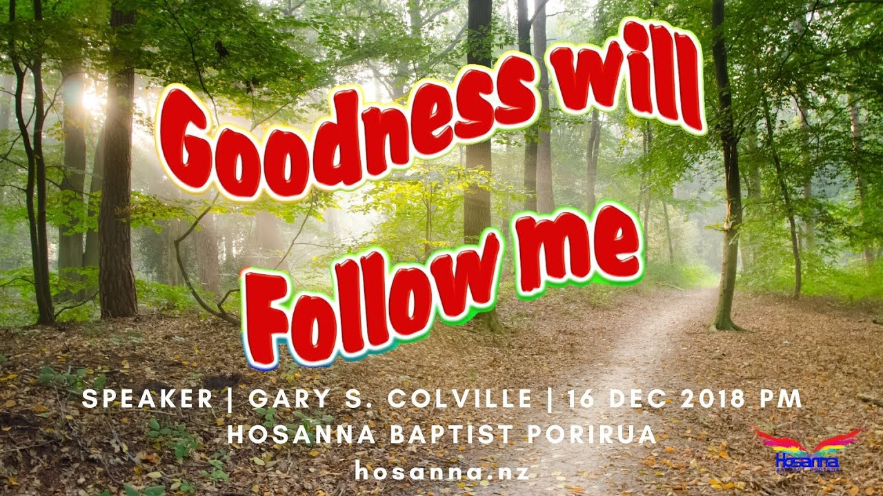 Goodness Will Follow Me